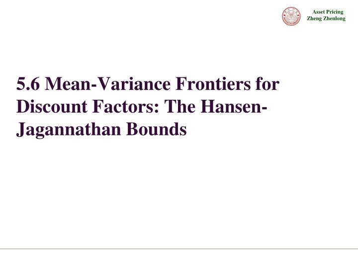 5.6 Mean-Variance Frontiers for Discount Factors: The Hansen-Jagannathan Bounds