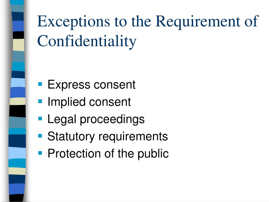 Exceptions to the Requirement of Confidentiality