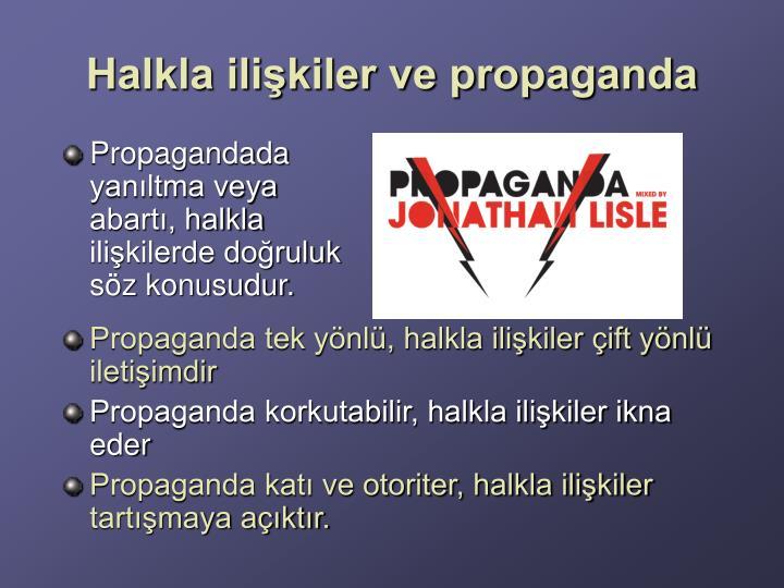 Propagandada yanıltma veya abartı, halkla ilişkilerde doğruluk söz konusudur.