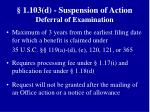 1 103 d suspension of action deferral of examination