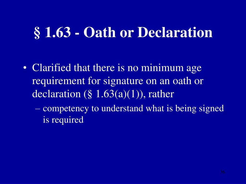 § 1.63 - Oath or Declaration