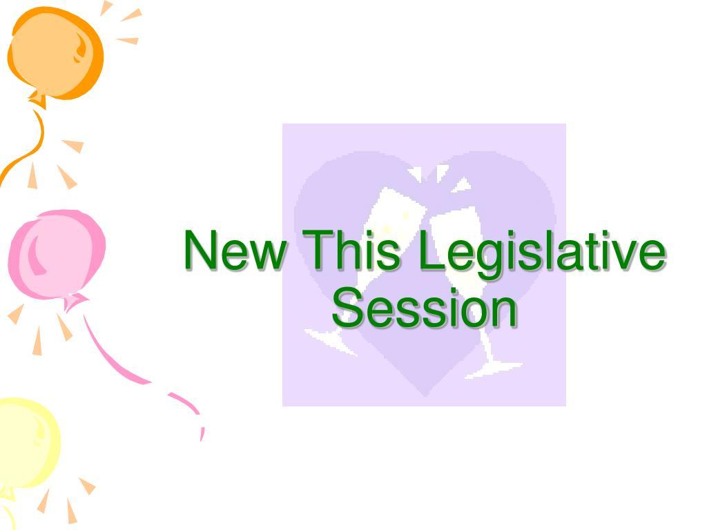 New This Legislative Session