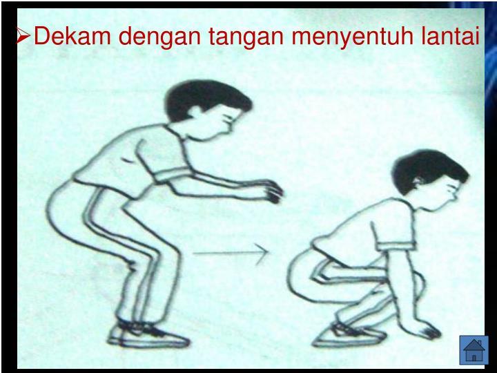 Dekam dengan tangan menyentuh lantai