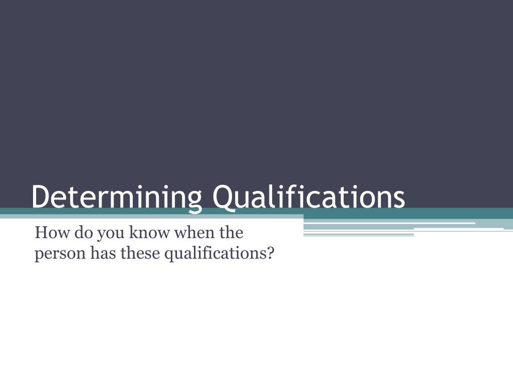 Determining Qualifications