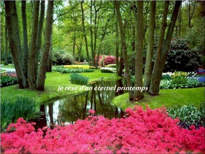 Je rêve d'un éternel printemps