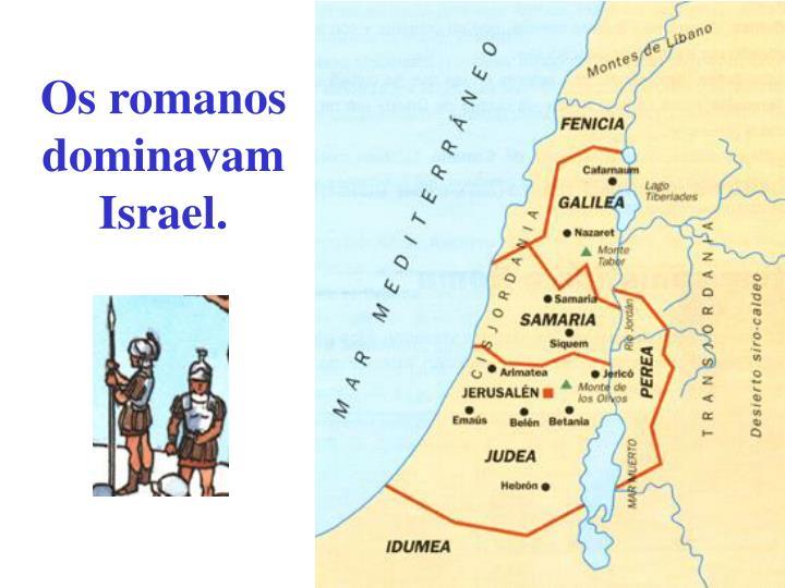 Os romanos dominavam Israel.