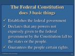 the federal constitution does 3 basic things