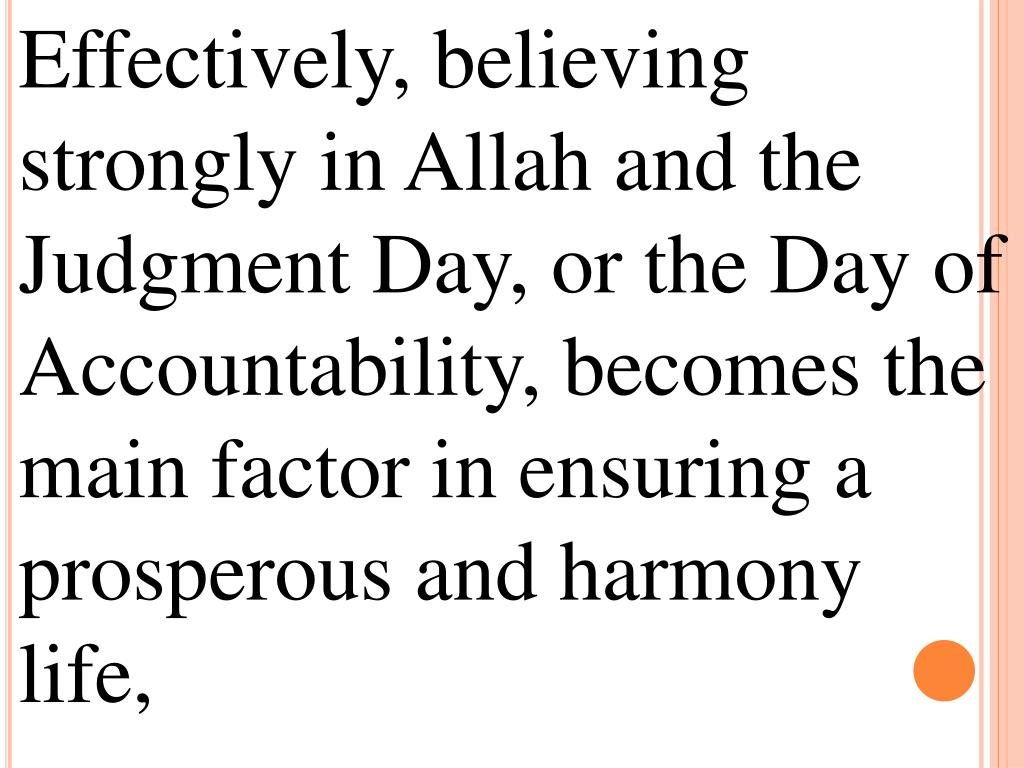 Effectively, believing strongly in Allah and the Judgment Day, or the Day of Accountability, becomes the main factor in ensuring a prosperous and harmony life,