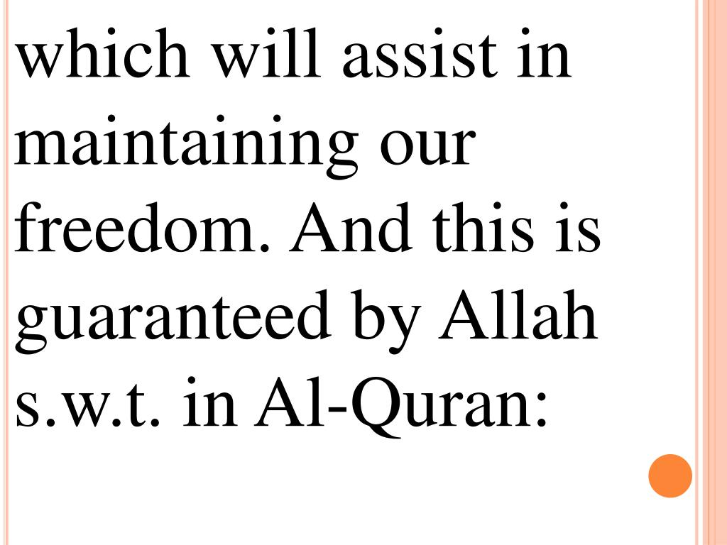 which will assist in maintaining our freedom. And this is guaranteed by Allah s.w.t. in Al-Quran: