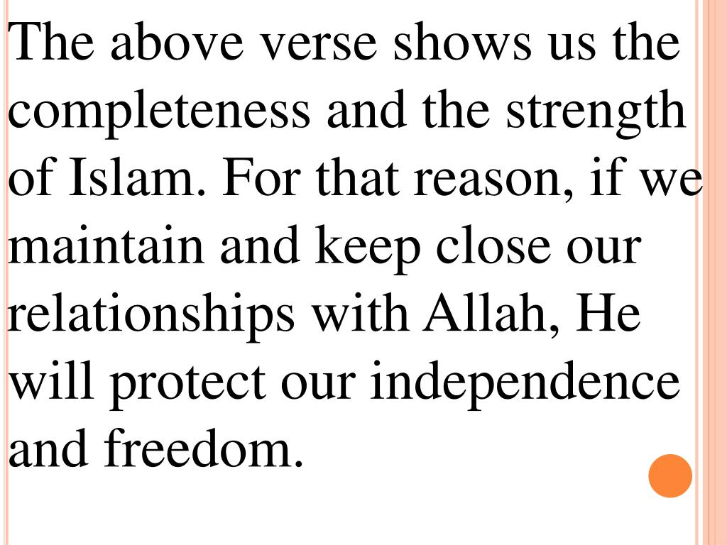The above verse shows us the completeness and the strength of Islam. For that reason, if we maintain and keep close our relationships with Allah, He will protect our independence and freedom.