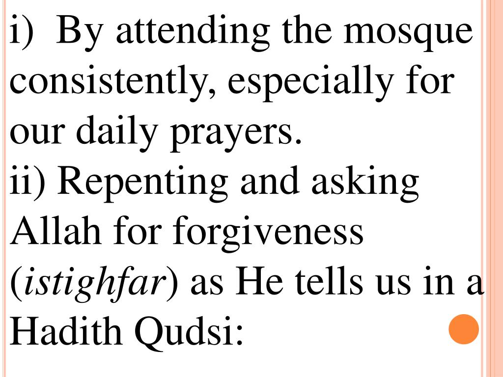i)  By attending the mosque consistently, especially for our daily prayers.