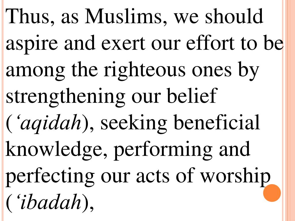 Thus, as Muslims, we should aspire and exert our effort to be among the righteous ones by strengthening our belief (
