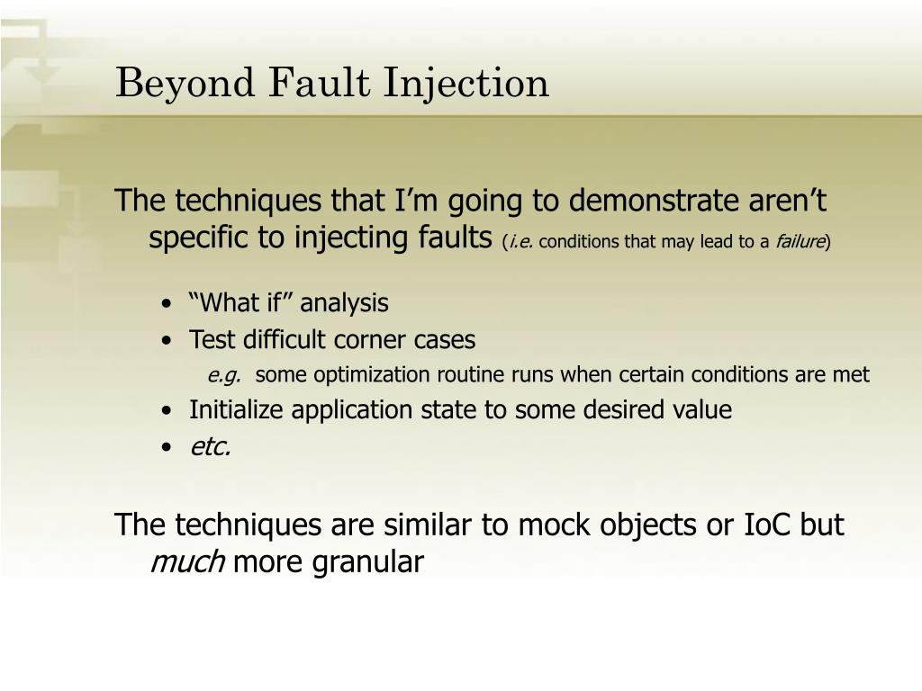 Beyond Fault Injection