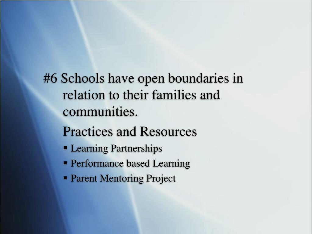 #6 Schools have open boundaries in 		relation to their families and 			communities.
