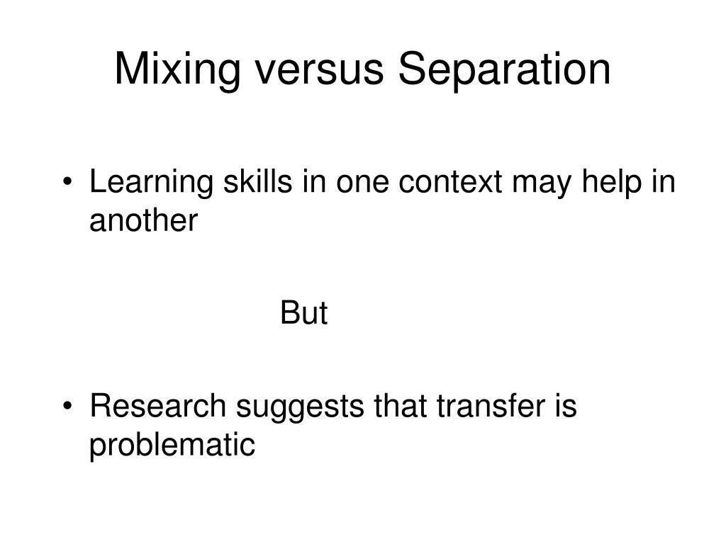 Mixing versus Separation