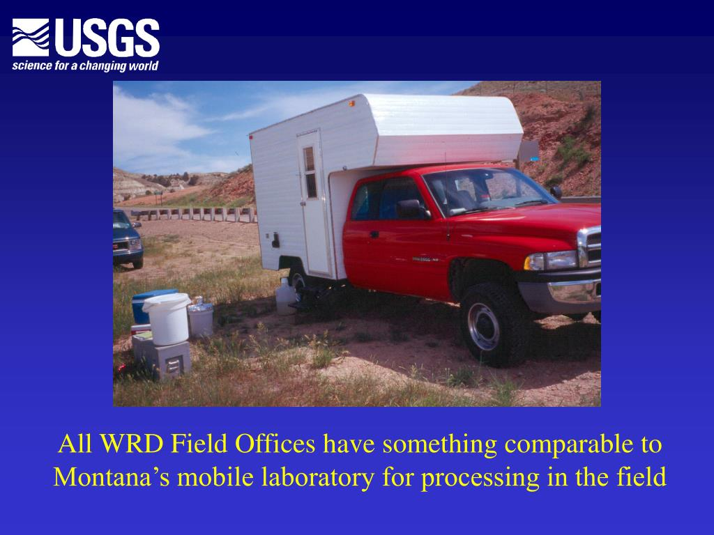 All WRD Field Offices have something comparable to Montana's mobile laboratory for processing in the field