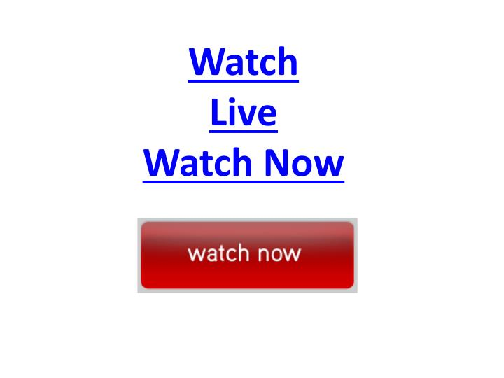 Watch live watch now