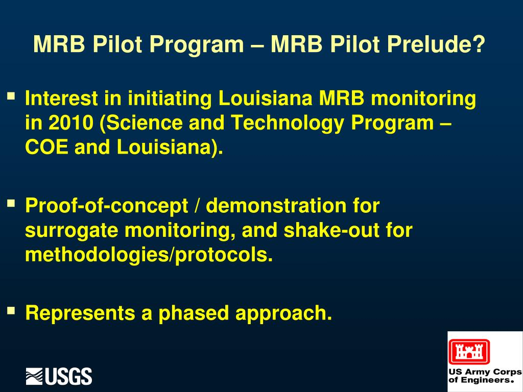 Interest in initiating Louisiana MRB monitoring in 2010 (Science and Technology Program – COE and Louisiana).