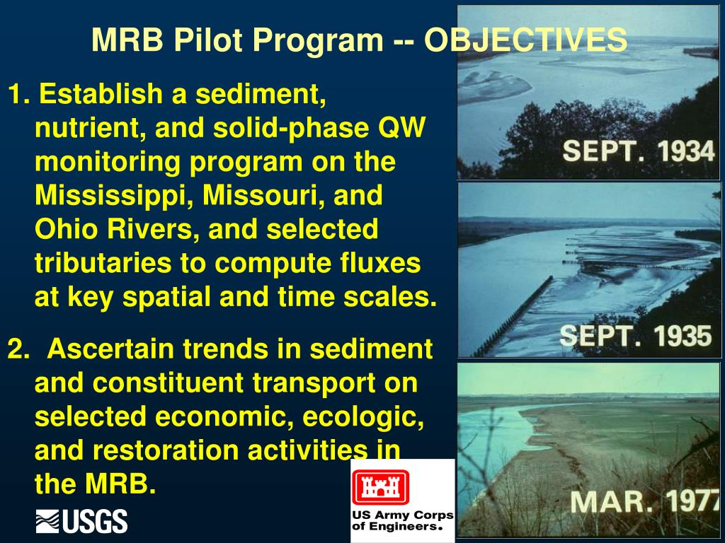 1. Establish a sediment, nutrient, and solid-phase QW monitoring program on the Mississippi, Missouri, and Ohio Rivers, and selected tributaries to compute fluxes at key spatial and time scales.