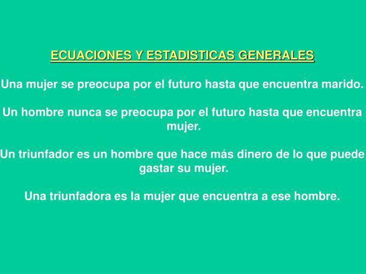ECUACIONES Y ESTADISTICAS GENERALES