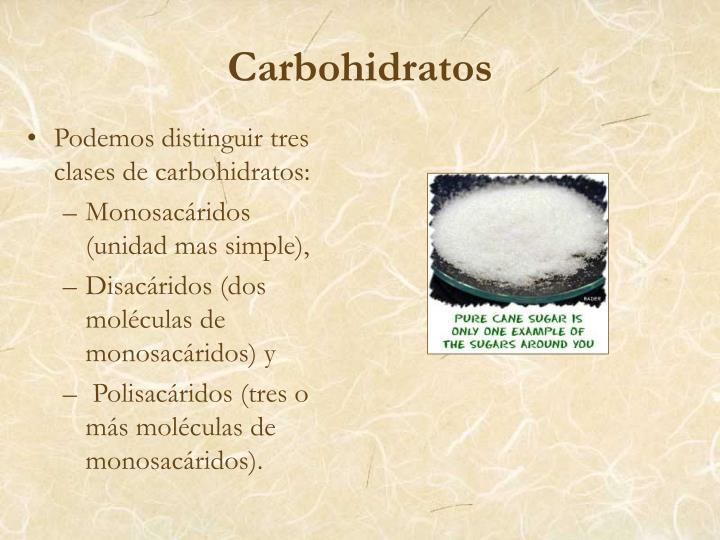 Podemos distinguir tres clases de carbohidratos: