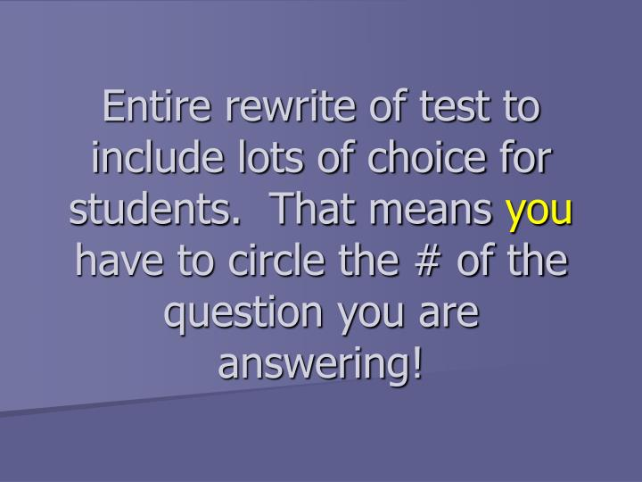 Entire rewrite of test to include lots of choice for students.  That means