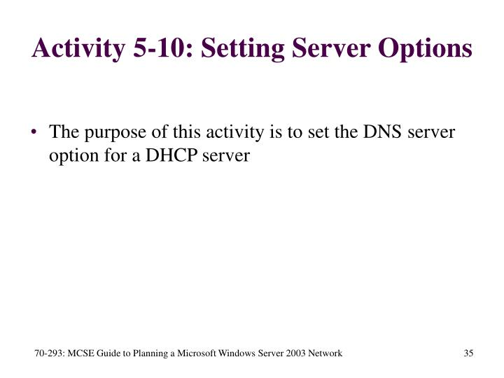 Activity 5-10: Setting Server Options