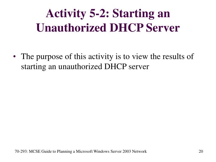 Activity 5-2: Starting an Unauthorized DHCP Server