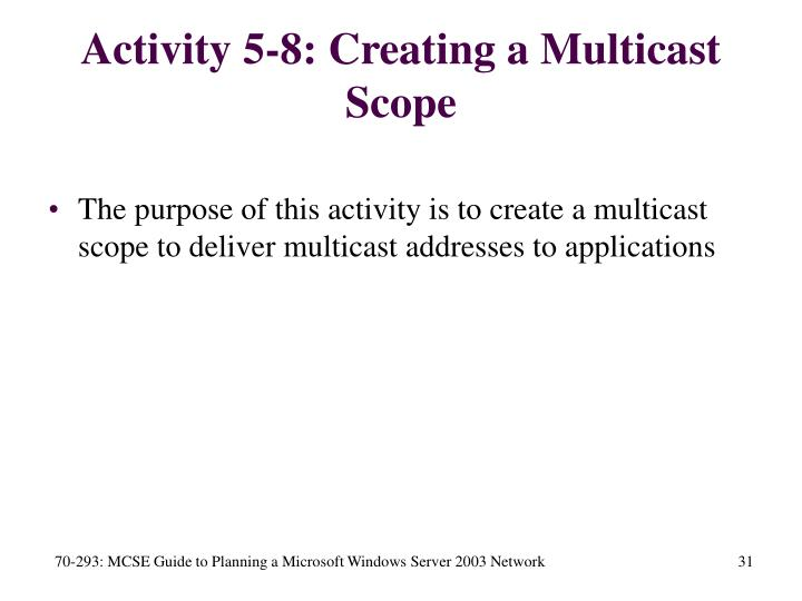Activity 5-8: Creating a Multicast Scope