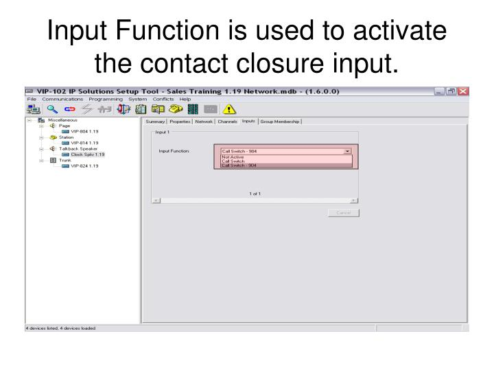 Input Function is used to activate the contact closure input.