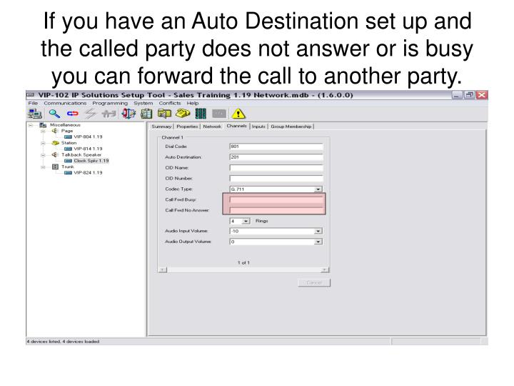 If you have an Auto Destination set up and the called party does not answer or is busy you can forward the call to another party.