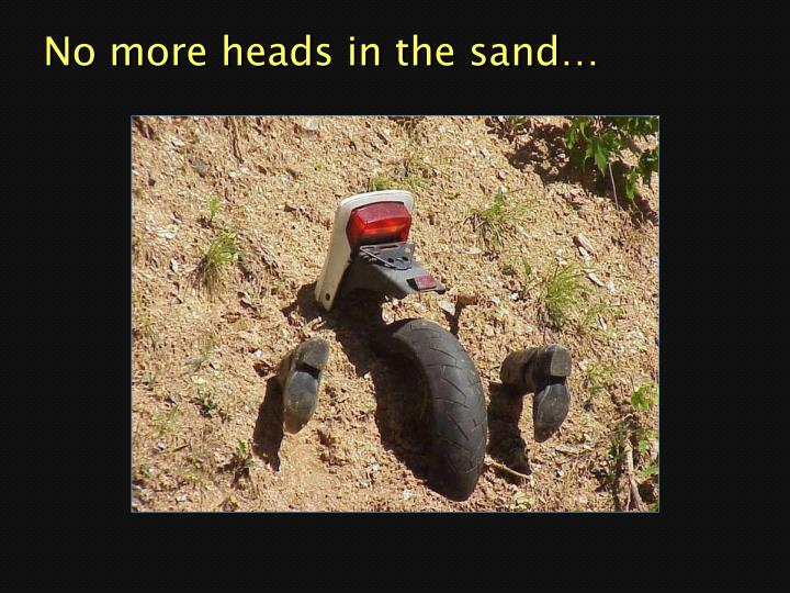 No more heads in the sand…