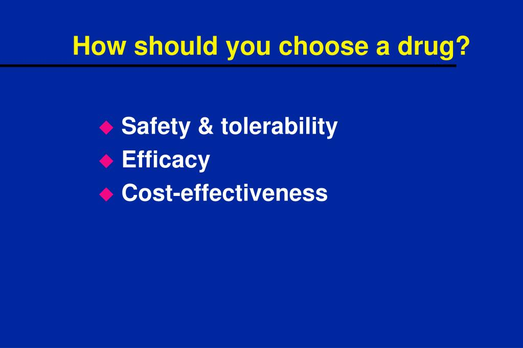 How should you choose a drug?