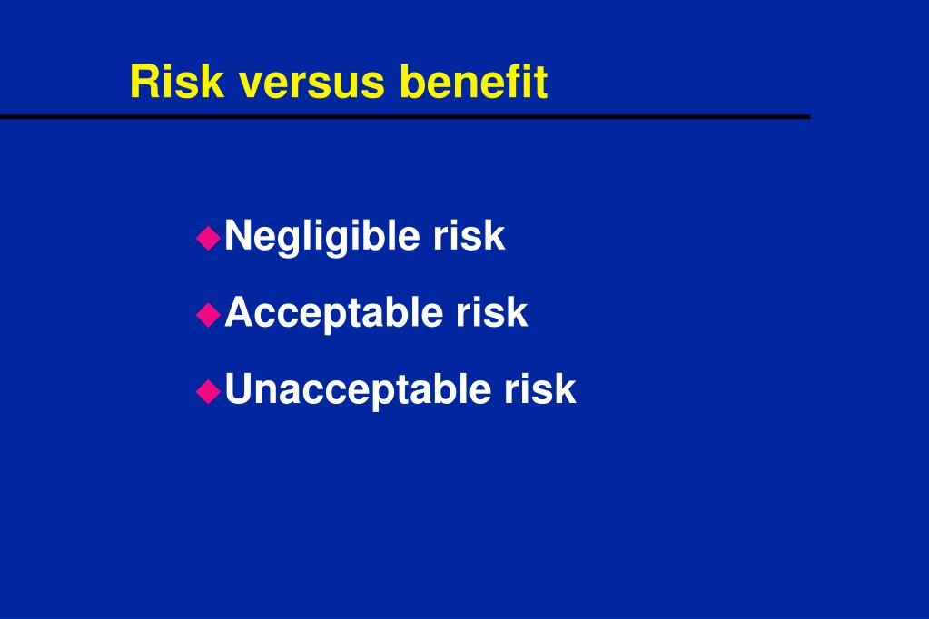 Risk versus benefit