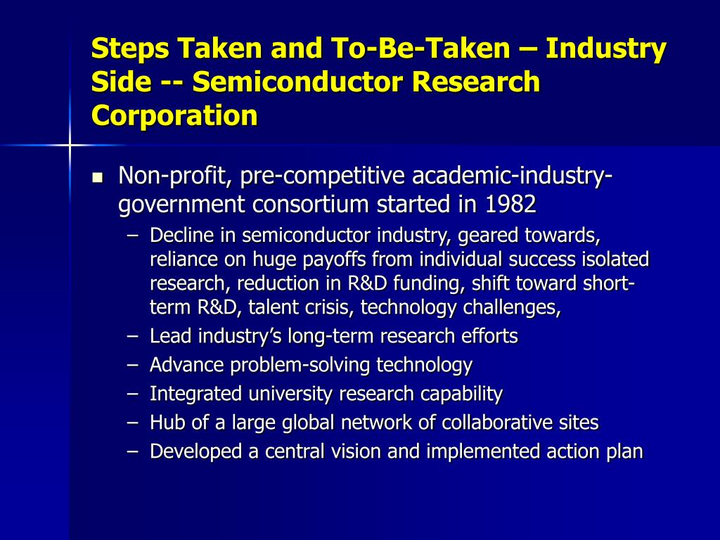 Steps Taken and To-Be-Taken – Industry Side -- Semiconductor Research Corporation