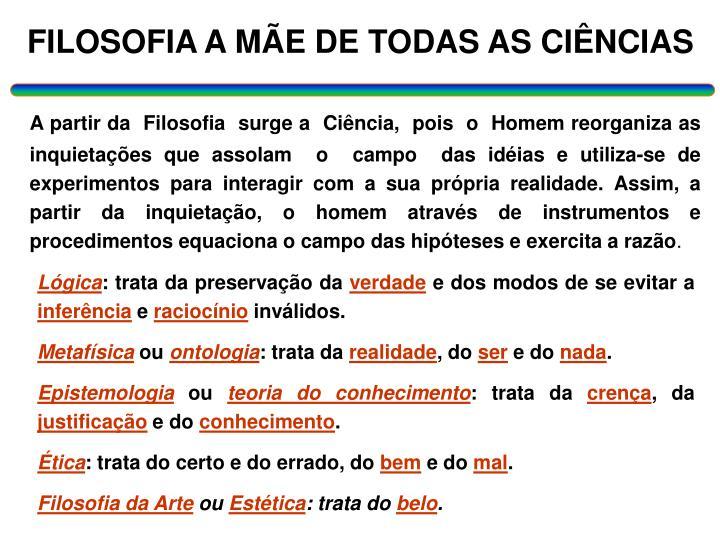 FILOSOFIA A MÃE DE TODAS AS CIÊNCIAS