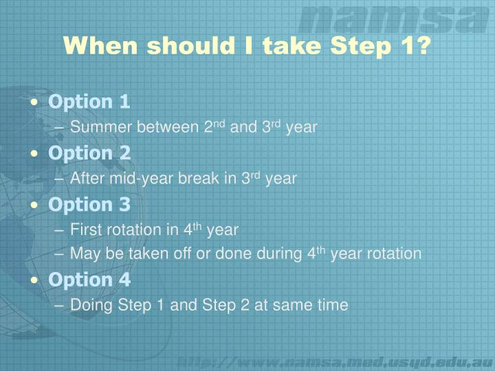 When should I take Step 1?