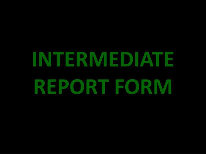 INTERMEDIATE REPORT FORM