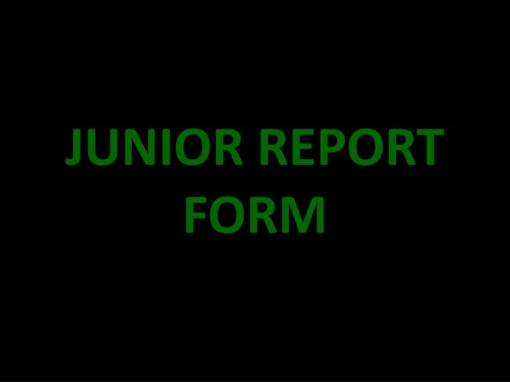 JUNIOR REPORT FORM
