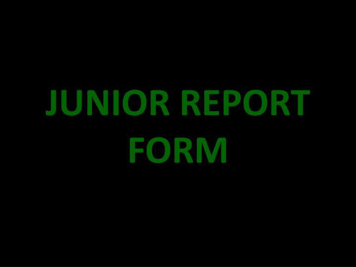 JUNIOR REPORT FORM
