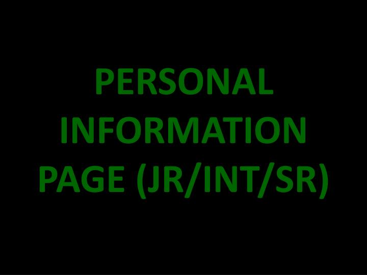 PERSONAL INFORMATION PAGE (JR/INT/SR)
