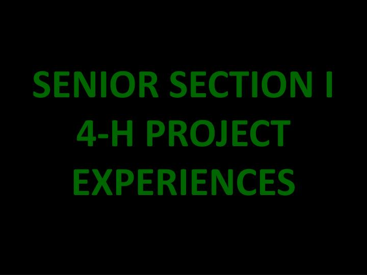 SENIOR SECTION I 4-H PROJECT EXPERIENCES