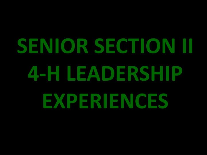 SENIOR SECTION II 4-H LEADERSHIP EXPERIENCES