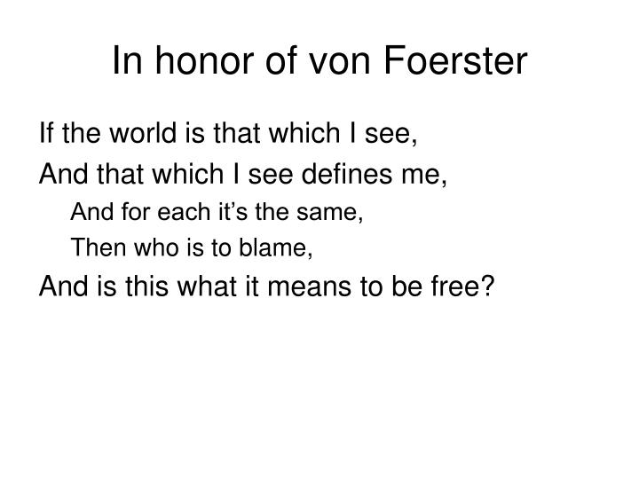 In honor of von Foerster