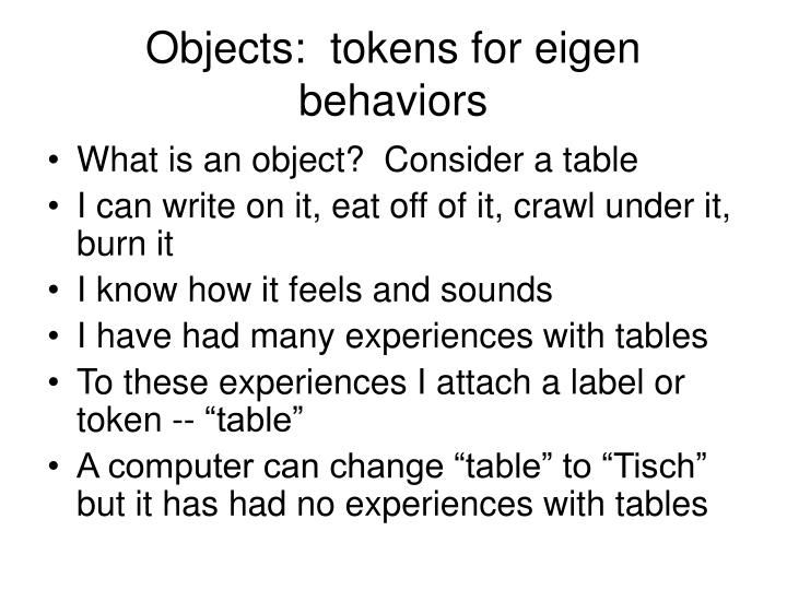 Objects:  tokens for eigen behaviors