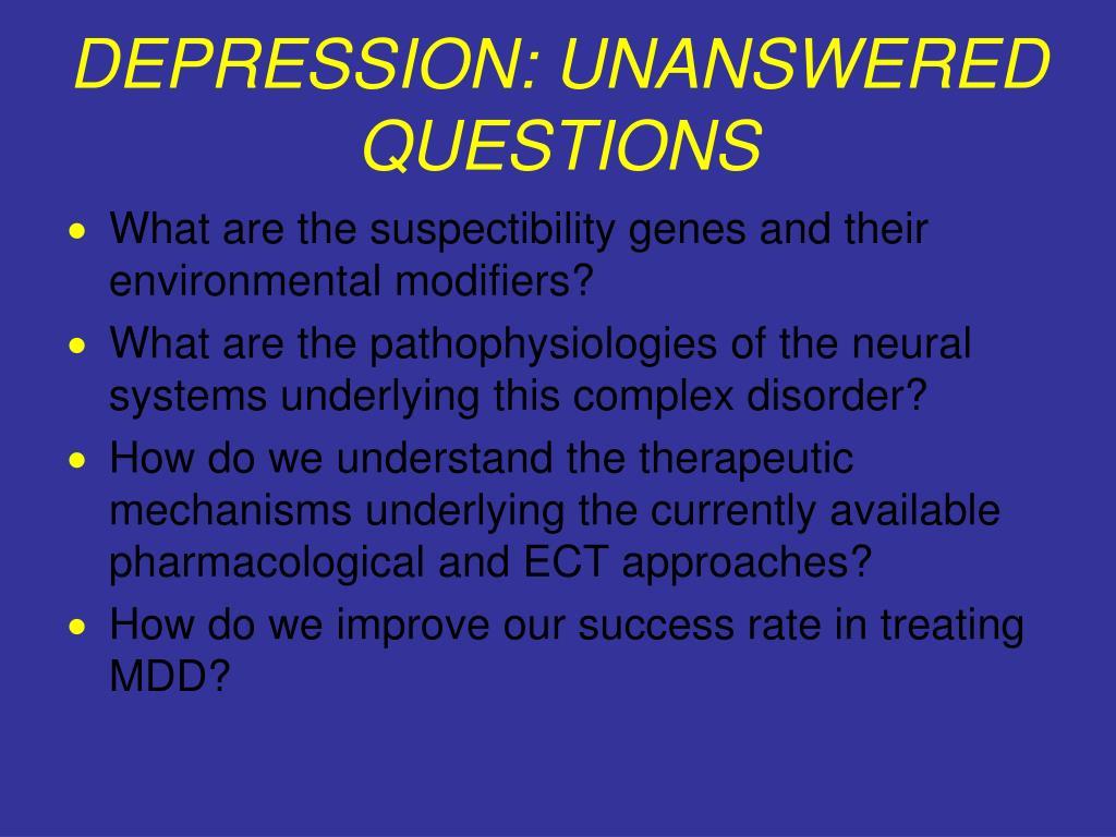 DEPRESSION: UNANSWERED QUESTIONS