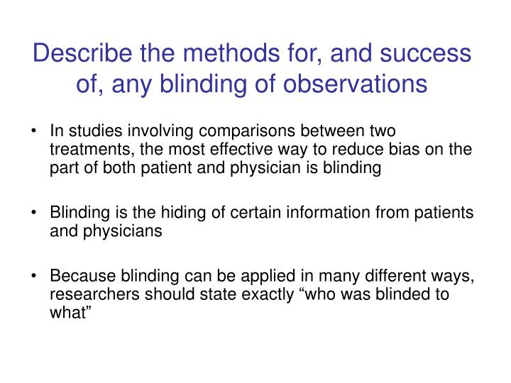 Describe the methods for, and success of, any blinding of observations