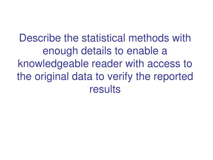 Describe the statistical methods with enough details to enable a knowledgeable reader with access to the original data to verify the reported results
