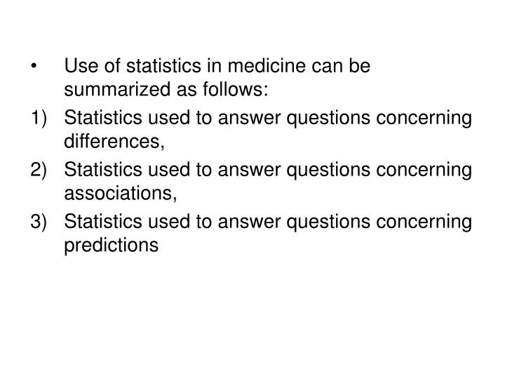 Use of statistics in medicine can be summarized as follows: