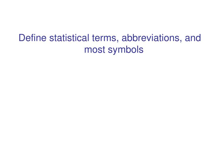 Define statistical terms, abbreviations, and most symbols